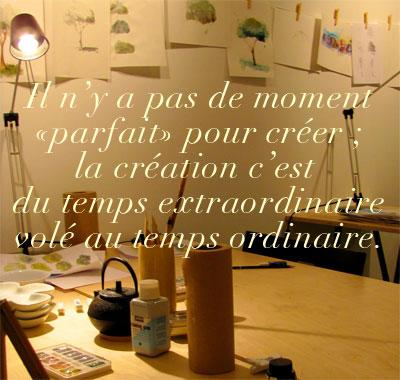 La création c'est du temps extraordinaire volé au temps ordinaire